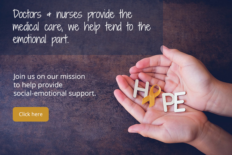 Doctors & nurses provide the medical care, we help tend to the emotional part.